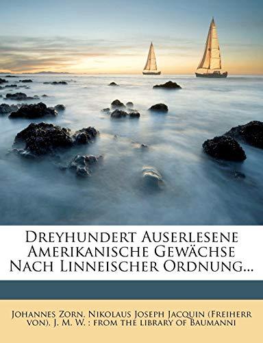 9781271574940: Dreyhundert Auserlesene Amerikanische Gewächse Nach Linneischer Ordnung... (German Edition)