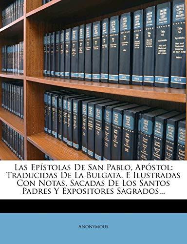 9781271602179: Las Epístolas De San Pablo, Apóstol: Traducidas De La Bulgata, E Ilustradas Con Notas, Sacadas De Los Santos Padres Y Expositores Sagrados... (Spanish Edition)