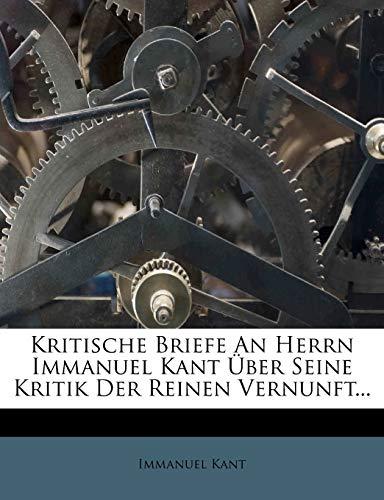 Kritische Briefe an Herrn Immanuel Kant über seine Kritik der reinen Vernunft. (German Edition) (9781271695089) by Kant, Immanuel