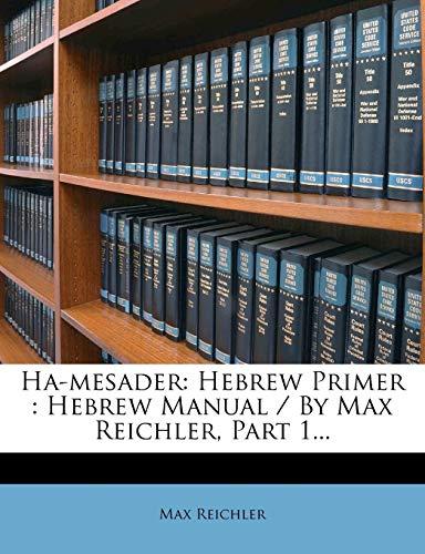 9781271770373: Ha-mesader: Hebrew Primer : Hebrew Manual / By Max Reichler, Part 1...