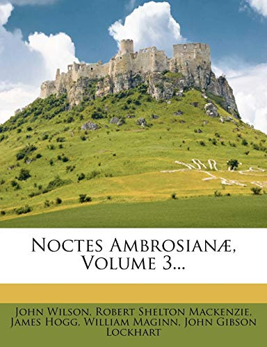 Noctes Ambrosianæ, Volume 3... (1271774879) by John Wilson; James Hogg