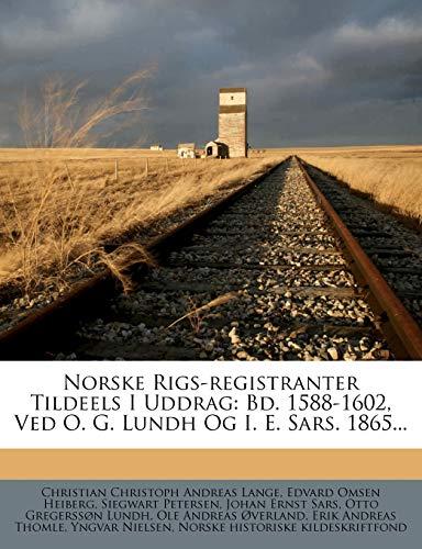 9781271822386: Norske Rigs-registranter Tildeels I Uddrag: Bd. 1588-1602, Ved O. G. Lundh Og I. E. Sars. 1865... (Danish Edition)