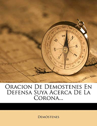 9781271848706: Oracion De Demostenes En Defensa Suya Acerca De La Corona... (Spanish Edition)