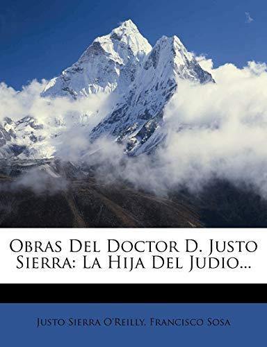 9781271856169: Obras Del Doctor D. Justo Sierra: La Hija Del Judio... (Spanish Edition)