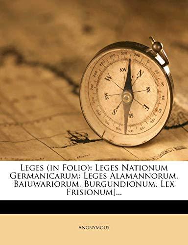 9781271992256: Leges (in Folio): Leges Nationum Germanicarum: Leges Alamannorum, Baiuwariorum, Burgundionum. Lex Frisionum]... (Latin Edition)