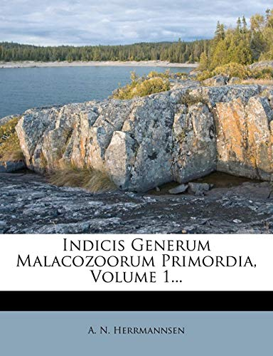 9781271993109: Indicis Generum Malacozoorum Primordia, Volume 1.