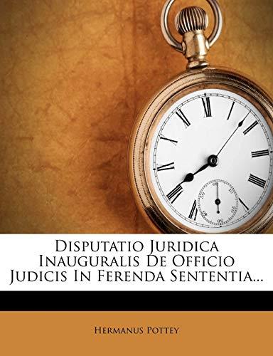 9781272039981: Disputatio Juridica Inauguralis de Officio Judicis in Ferenda Sententia... (Latin Edition)