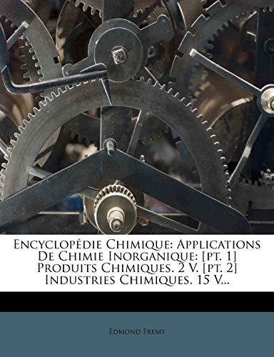 9781272096076: Encyclopedie Chimique: Applications de Chimie Inorganique: [Pt. 1] Produits Chimiques. 2 V. [Pt. 2] Industries Chimiques. 15 V... (French Edition)
