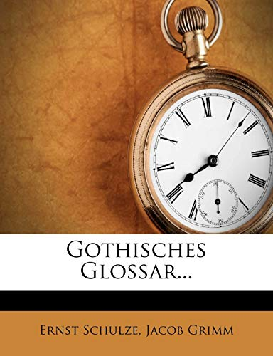 Gothisches Glossar... (German Edition) (9781272145996) by Ernst Schulze; Jacob Ludwig Carl Grimm