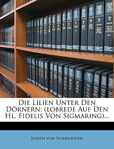 9781272166397: Die Lilien Unter Den Dornern: (Lobrede Auf Den Hl. Fidelis Von Sigmaring)...