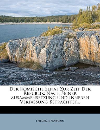 9781272222857: Der Romische Senat Zur Zeit Der Republik: Nach Seiner Zusammensetzung Und Inneren Verfassung Betrachtet... (German Edition)