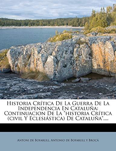 9781272319793: Historia Critica de La Guerra de La Independencia En Cataluna: Continuacion de La Historia Critica (Civil y Eclesiastica) de Cataluna.... (Spanish Edition)