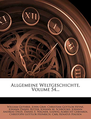 Allgemeine Weltgeschichte, Volume 54... (German Edition) (1272333310) by Guthrie, William; Gray, John