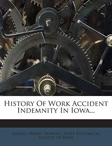 9781272353308: History Of Work Accident Indemnity In Iowa...