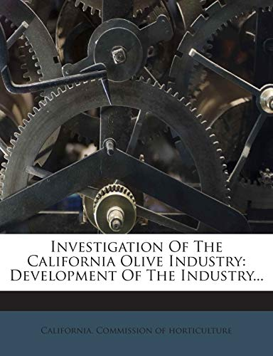 9781272357221: Investigation Of The California Olive Industry: Development Of The Industry...