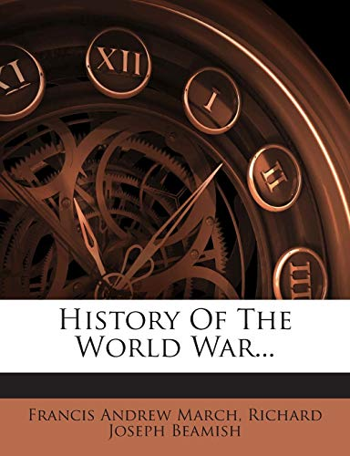 9781272365240: History Of The World War...