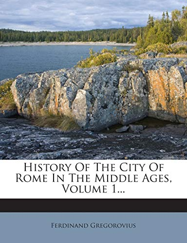 9781272365301: History Of The City Of Rome In The Middle Ages, Volume 1.