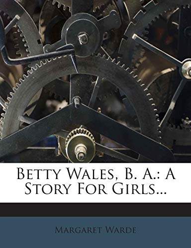 9781272372811: Betty Wales, B. A.: A Story For Girls...