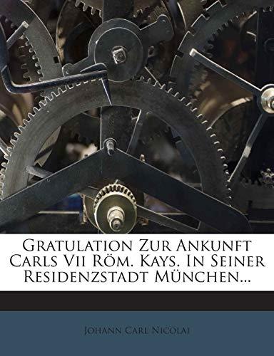9781272382780: Gratulation Zur Ankunft Carls Vii Röm. Kays. In Seiner Residenzstadt München...