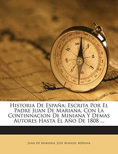 9781272386924: Historia De España: Escrita Por El Padre Juan De Mariana, Con La Continnacion De Miniana Y Demas Autores Hasta El Año De 1808 ...