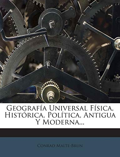 9781272414559: Geografía Universal Física, Histórica, Política, Antigua Y Moderna... (Spanish Edition)