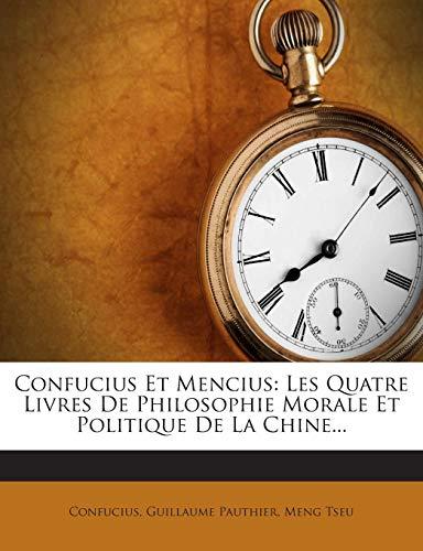 9781272425746: Confucius Et Mencius: Les Quatre Livres De Philosophie Morale Et Politique De La Chine... (French Edition)