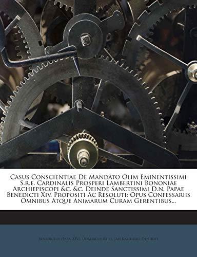 9781272430269: Casus Conscientiae De Mandato Olim Eminentissimi S.r.e. Cardinalis Prosperi Lambertini Bononiae Archiepiscopi &c. &c. Deinde Sanctissimi D.n. Papae ... Omnibus Atque Animarum Curam Gerentibus...