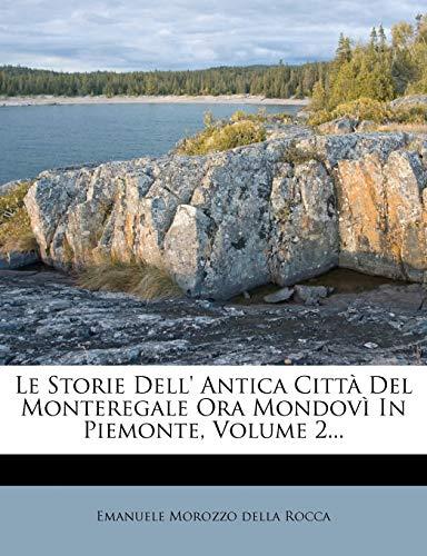 9781272448745: Le Storie Dell' Antica Citta del Monteregale Ora Mondovi in Piemonte, Volume 2... (Italian Edition)