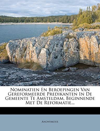 9781272481186: Nominatien En Beroepingen Van Gereformeerde Predikanten in de Gemeente Te Amsteldam, Beginnende Met de Reformatie... (Dutch Edition)