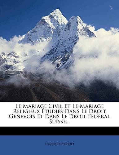 9781272512675: Le Mariage Civil Et Le Mariage Religieux Etudies Dans Le Droit Genevois Et Dans Le Droit Federal Suisse... (French Edition)
