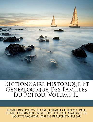 9781272516772: Dictionnaire Historique Et Généalogique Des Familles Du Poitou, Volume 1... (French Edition)