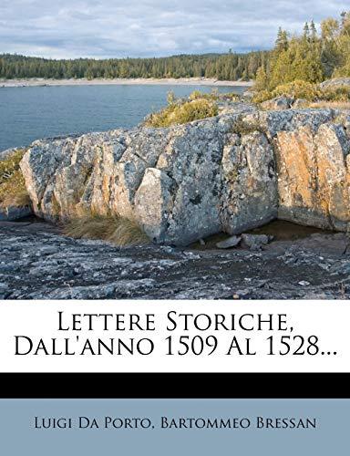 Lettere Storiche, Dall'anno 1509 Al 1528... (Italian Edition) (1272563294) by Luigi Da Porto; Bartommeo Bressan