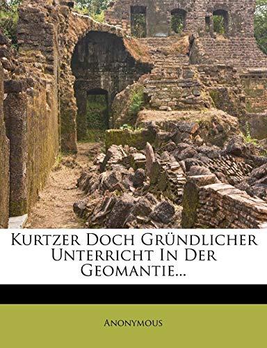 Kurtzer Doch Gr?ndlicher Unterricht in der Geomantie.: Anonymous