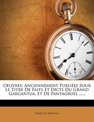 Oeuvres: Anciennement Publiees Sour Le Titre de Faits Et Dicts Du Grand Gargantua, Et de Pantagruel ...... (French Edition) (9781272581435) by Francois Rabelais