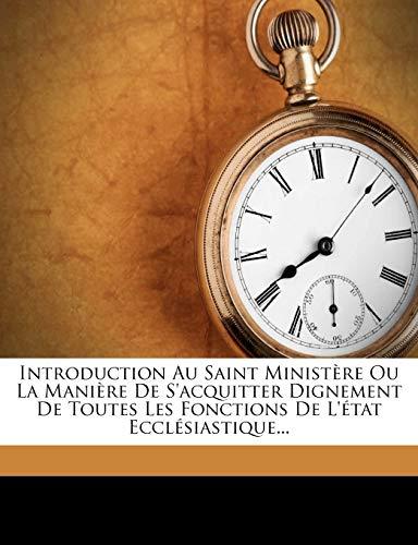 9781272623654: Introduction Au Saint Ministere Ou La Maniere de S'Acquitter Dignement de Toutes Les Fonctions de L'Etat Ecclesiastique...