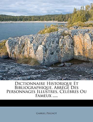 9781272647544: Dictionnaire Historique Et Bibliographique, Abr G Des Personnages Illustres, C L Bres Ou Fameux ..... (French Edition)