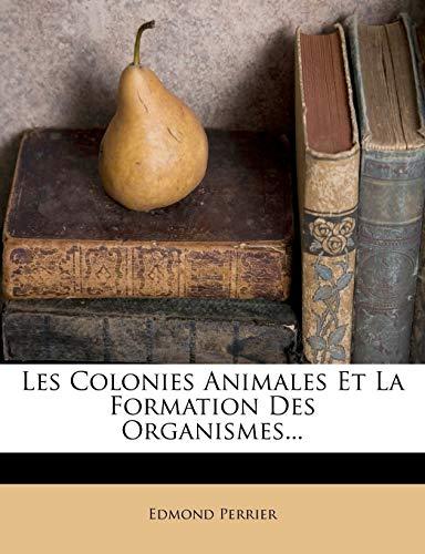 9781272651152: Les Colonies Animales Et La Formation Des Organismes... (French Edition)