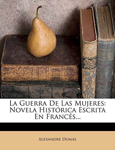 9781272727109: La Guerra de Las Mujeres: Novela Historica Escrita En Frances... (Spanish Edition)