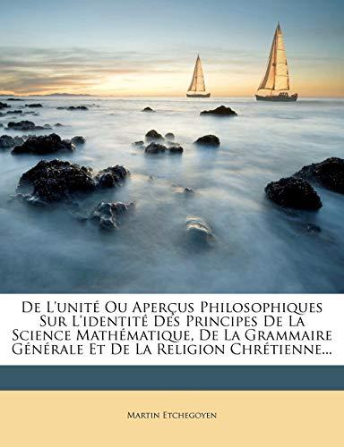 9781272733766: de L'Unite Ou Apercus Philosophiques Sur L'Identite Des Principes de La Science Mathematique, de La Grammaire Generale Et de La Religion Chretienne...