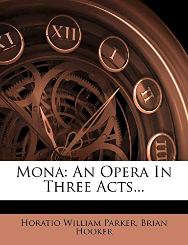 9781272734275: Mona: An Opera In Three Acts...