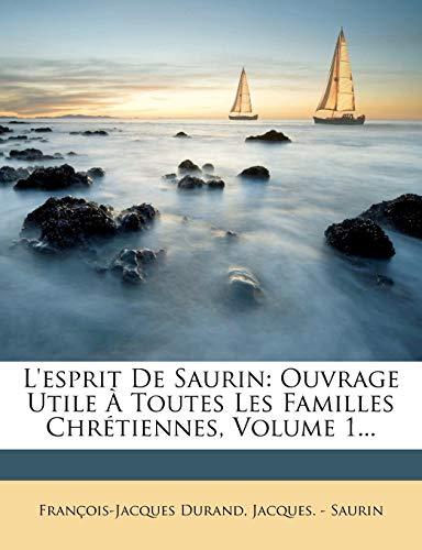 9781272754488: L'esprit De Saurin: Ouvrage Utile À Toutes Les Familles Chrétiennes, Volume 1.