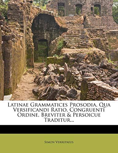 9781272771300: Latinae Grammatices Prosodia, Qua Versificandi Ratio, Congruenti Ordine, Breviter & Persoicue Traditur... (Latin Edition)
