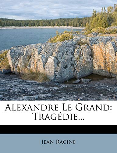 9781272794323: Alexandre Le Grand: Tragédie... (French Edition)