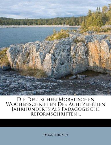 9781272822484: Die Deutschen Moralischen Wochenschriften Des Achtzehnten Jahrhunderts ALS Padagogische Reformschriften... (German Edition)