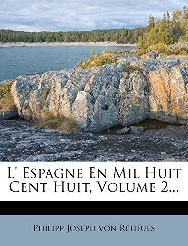 9781272877774: L' Espagne En Mil Huit Cent Huit, Volume 2... (French Edition)