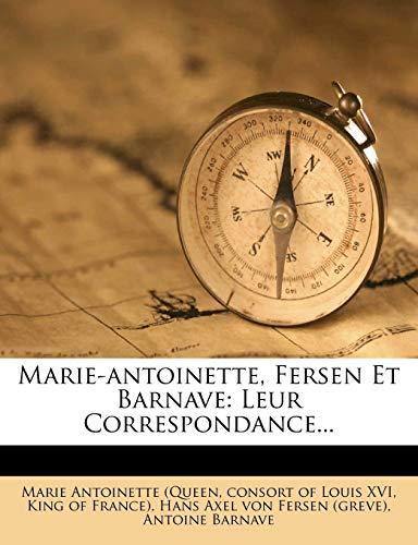Marie-antoinette, Fersen Et Barnave: Leur Correspondance. (French