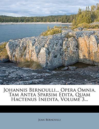 Johannis Bernoulli. Opera Omnia, Tam Antea Sparsim: Jean Bernoulli