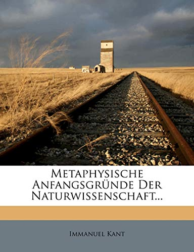 Metaphysische Anfangsgrunde Der Naturwissenschaft... (German Edition) (9781273168543) by Kant, Immanuel
