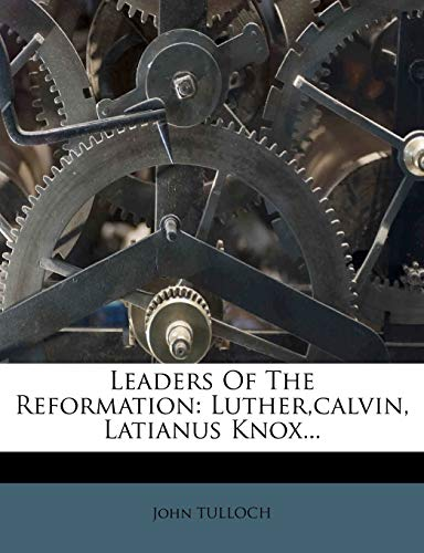 9781273198977: Leaders of the Reformation: Luther, Calvin, Latianus Knox...