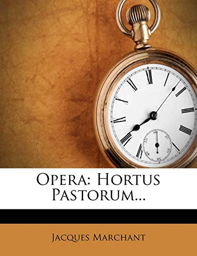 Opera: Hortus Pastorum. (Latin Edition) Marchant, Jacques